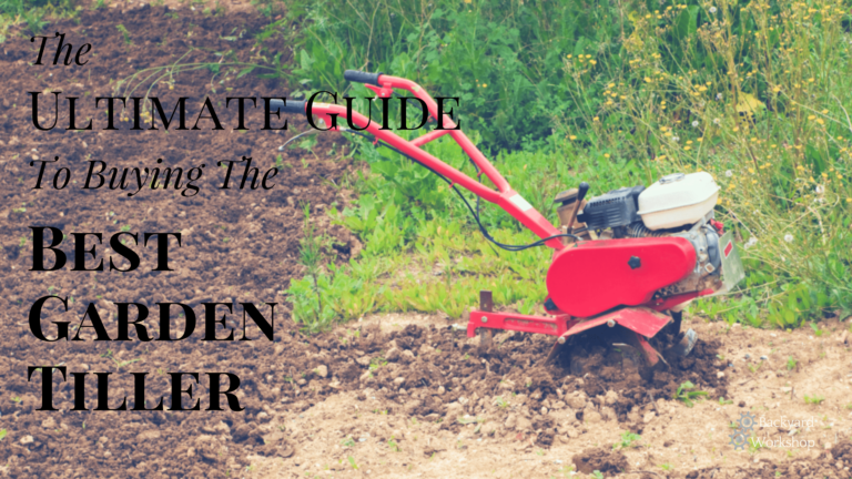 Ultimate Guide To Buying The Best Garden Tiller