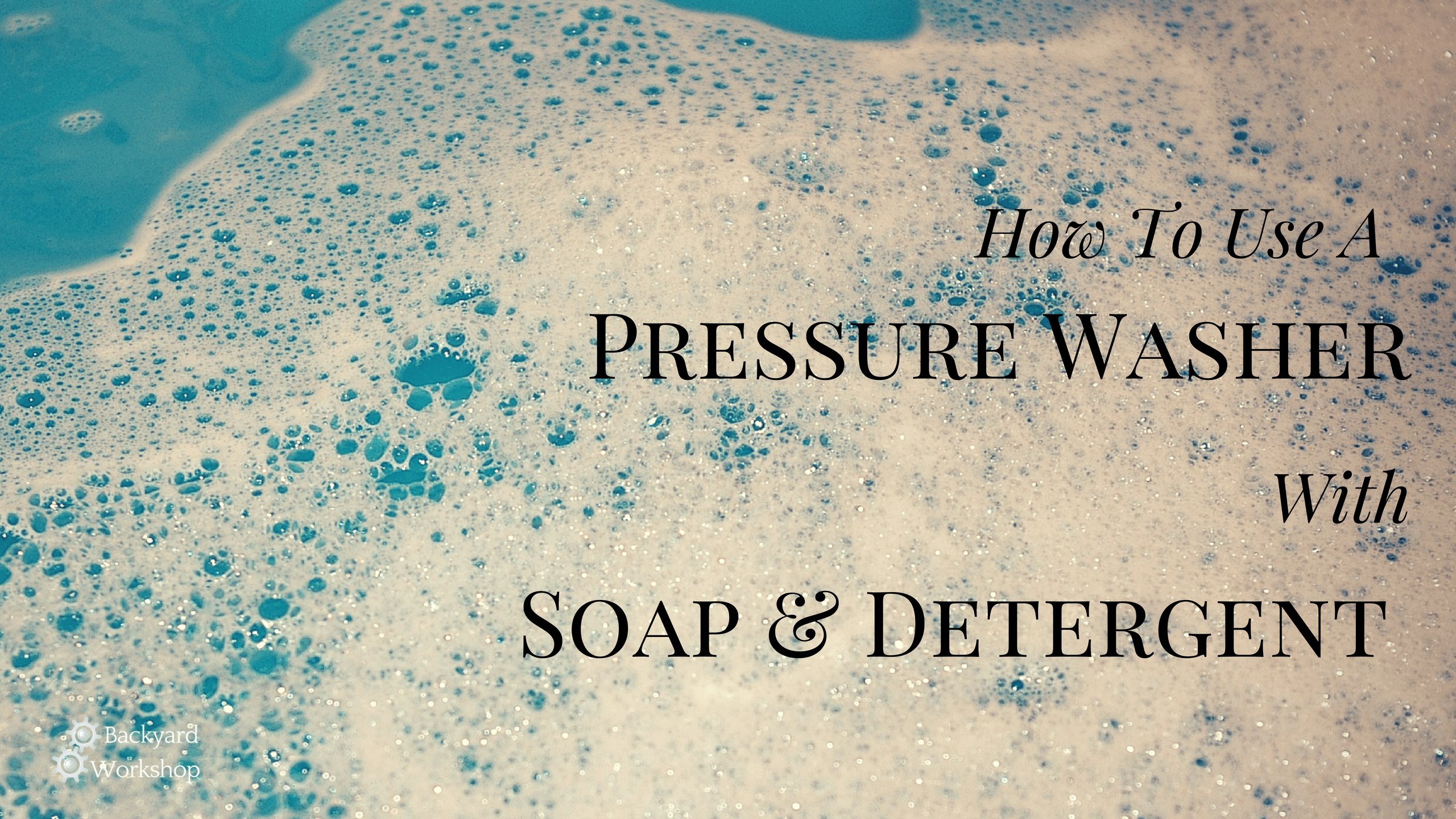 How To Use A Pressure Washer With Soap And Detergent